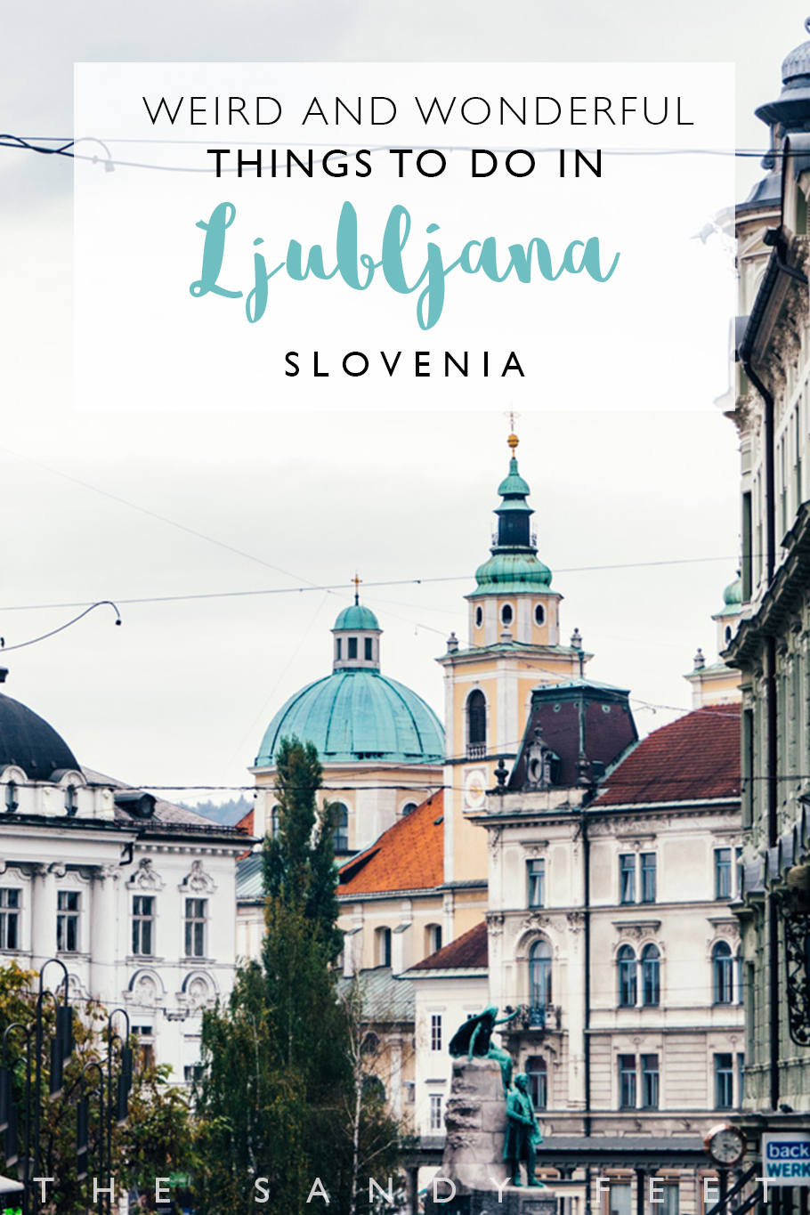 The Very Best Things To Do In Ljubljana | Slovenia - The Sandy Feet