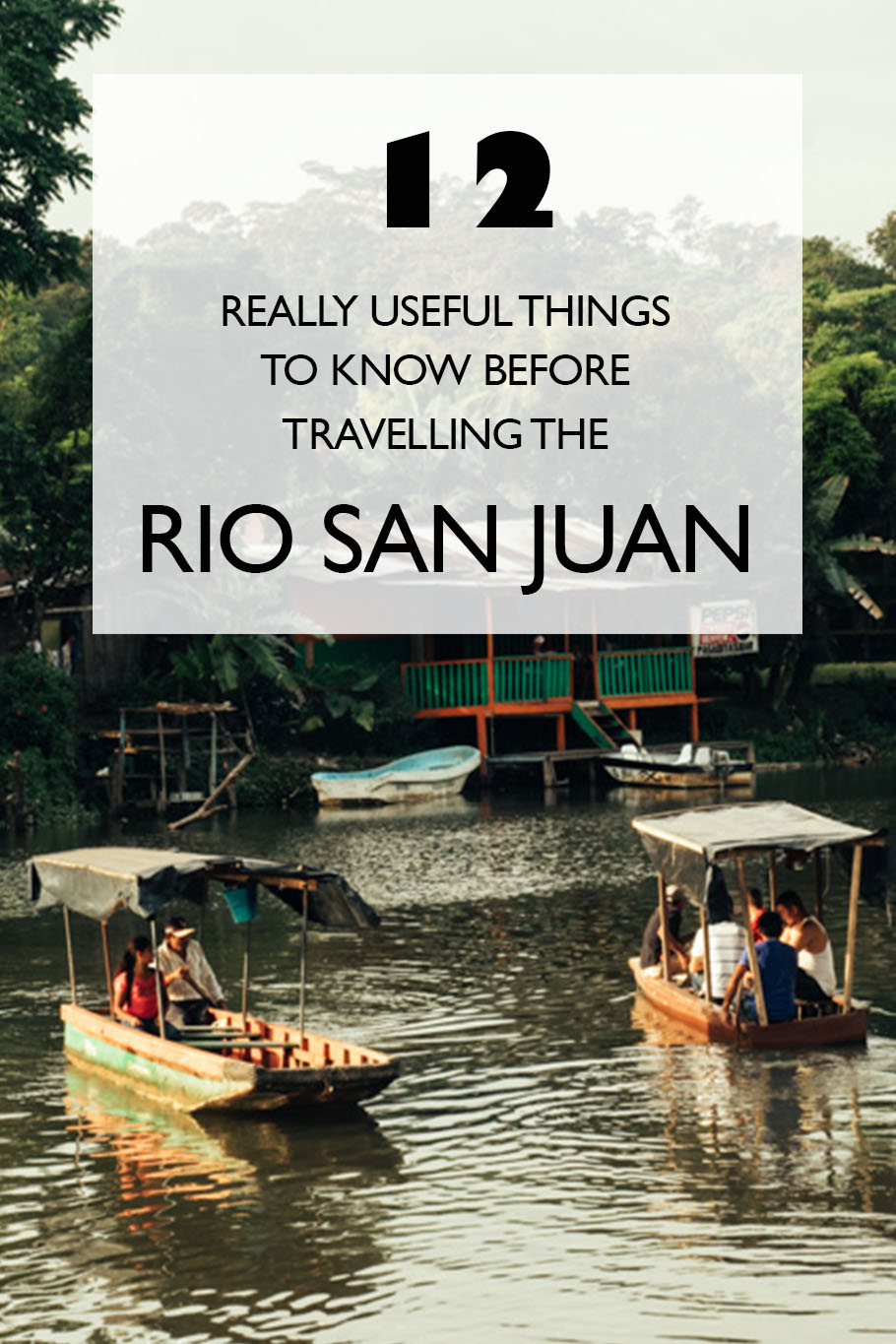 12 Really Useful Things To Know Before Travelling the Rio San Juan, Nicaragua