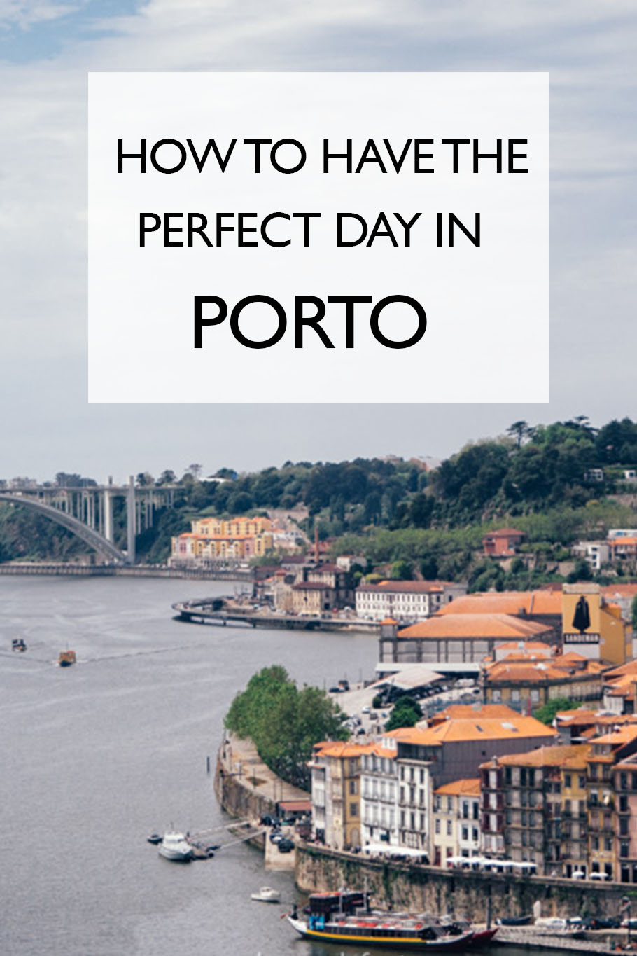 How To Have The Perfect Day In Porto, Portugal