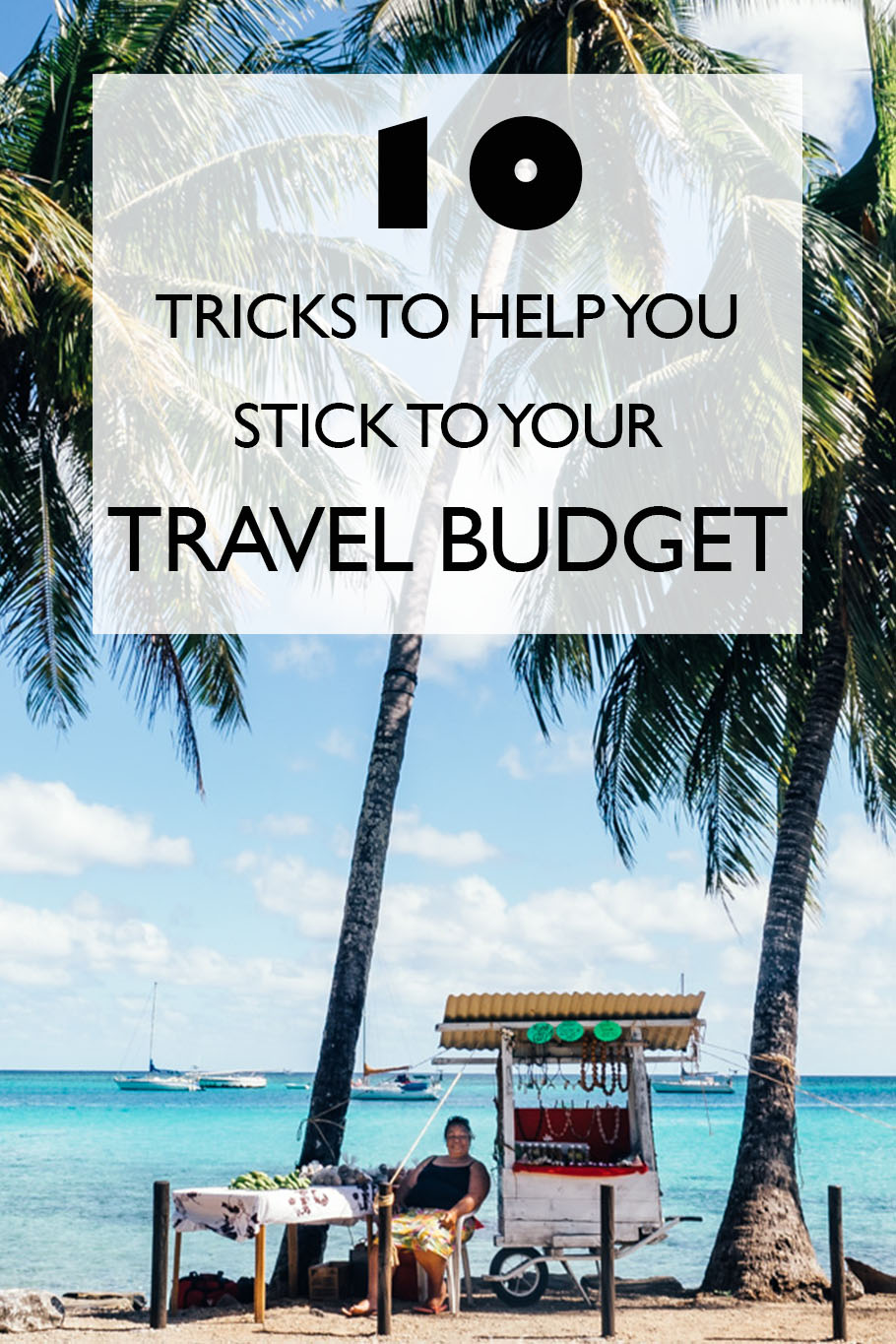 Budget Travel: 10 Tricks To Help You Stick To Your Travel Budget