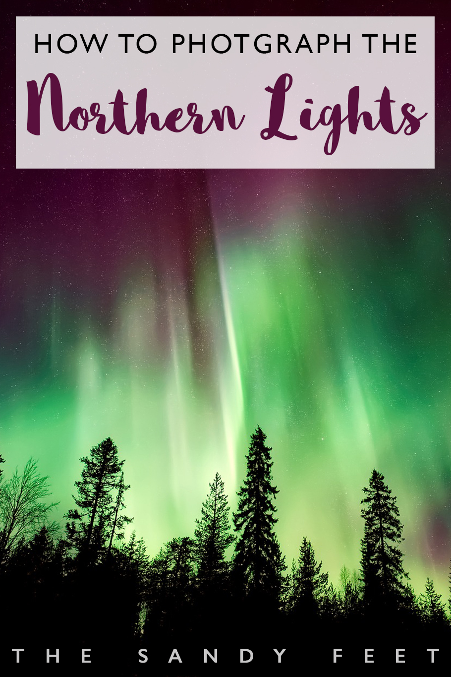 Photographing The Northern Lights | Tips For How To Capture The Aurora Borealis